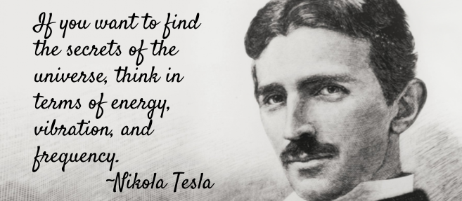 Nikola Tesla quote. If you want to find the secrets of the universe, think in terms of energy, vibration, and frequency. Grow Your business in 2020 with Business Coaching from Thom Rigsby